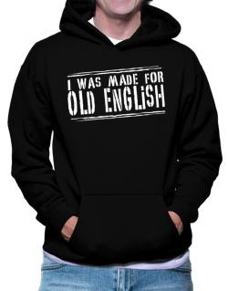 I Was Made For Old English Hoodie