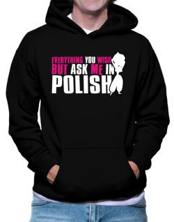 Anything You Want, But Ask Me In Polish Hoodie
