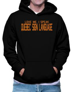 Love Me, I Speak Quebec Sign Language Hoodie