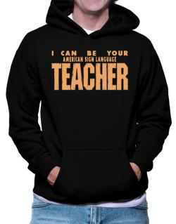 I Can Be You American Sign Language Teacher Hoodie