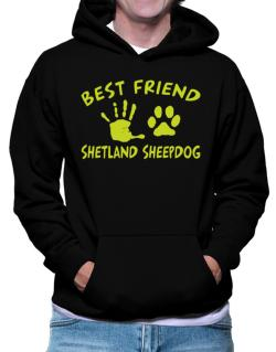 My Best Friend Is My Shetland Sheepdog Hoodie