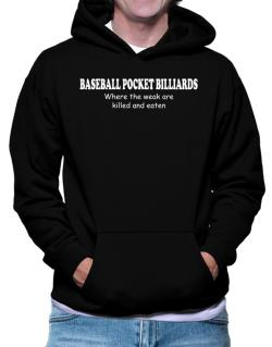 Baseball Pocket Billiards Where The Weak Are Killed And Eaten Hoodie