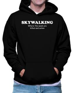Skywalking Where The Weak Are Killed And Eaten Hoodie