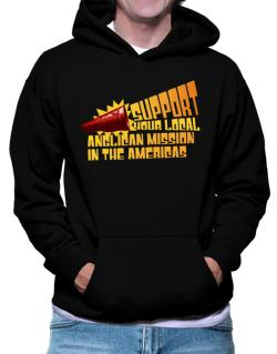 Support Your Local Anglican Mission In The Americas Hoodie