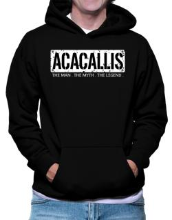 Acacallis : The Man - The Myth - The Legend Hoodie