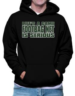 Life Is A Game , Footbag Net Is Serious !!! Hoodie