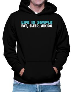 Life Is Simple . Eat, Sleep, Aikido Hoodie