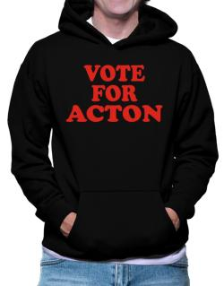 Vote For Acton Hoodie