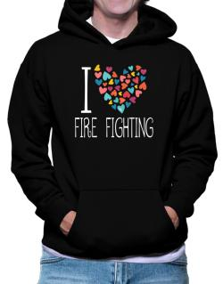I love Fire Fighting colorful hearts Hoodie