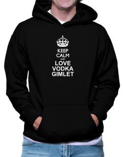 Keep calm and love Vodka Gimlet Hoodie