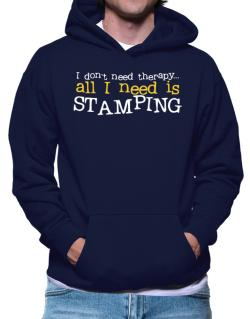I Don´t Need Theraphy... All I Need Is Stamping Hoodie