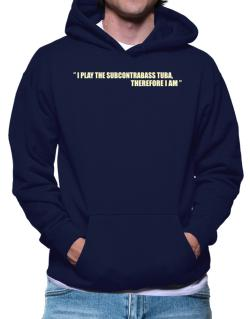 I Play The Guitar Subcontrabass Tuba, Therefore I Am Hoodie