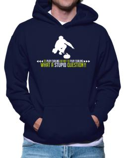 To play Curling or not to play Curling, what a stupid question!!  Hoodie