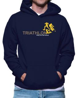 Triathlon - Only For The Brave Hoodie