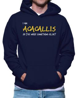 I Am Acacallis Do You Need Something Else? Hoodie