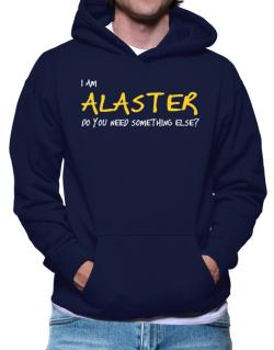 I Am Alaster Do You Need Something Else? Hoodie