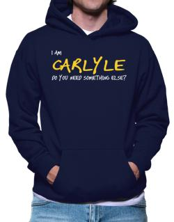 I Am Carlyle Do You Need Something Else? Hoodie