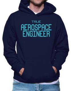 True Aerospace Engineer Hoodie