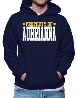 Property Of Aubrianna Hoodie