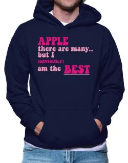 Apple There Are Many... But I (obviously!) Am The Best Hoodie