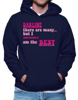 Darline There Are Many... But I (obviously!) Am The Best Hoodie