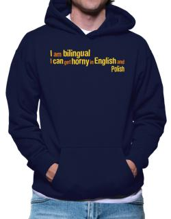 I Am Bilingual, I Can Get Horny In English And Polish Hoodie