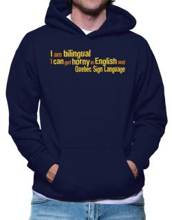 I Am Bilingual, I Can Get Horny In English And Quebec Sign Language Hoodie