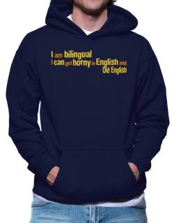 I Am Bilingual, I Can Get Horny In English And Old English Hoodie