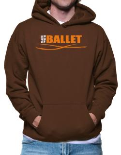 Made With Ballet Hoodie