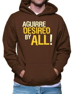 Aguirre Desired By All! Hoodie