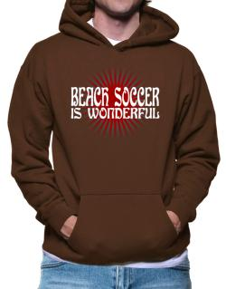 Beach Soccer Is Wonderful Hoodie