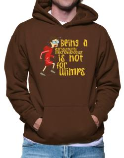 Being An Agricultural Microbiologist Is Not For Wimps Hoodie