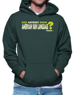 Does Anybody Know American Sign Language? Please... Hoodie