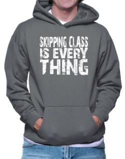 Skipping Class Is Everything Hoodie