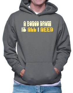 A Bongo Drum Is All I Need Hoodie