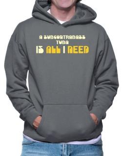 A Subcontrabass Tuba Is All I Need Hoodie