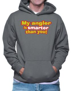 My Angler Is Smarter Than You! Hoodie