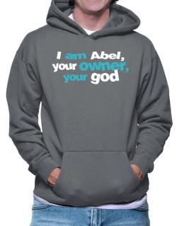 I Am Abel Your Owner, Your God Hoodie