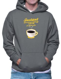 Instant Accounting Clerk, just add coffee Hoodie