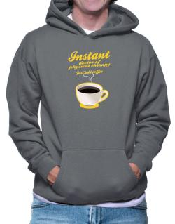 Instant Doctor Of Physical Therapy, just add coffee Hoodie