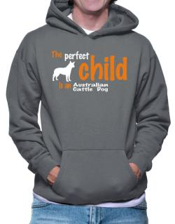 The Perfect Child Is An Australian Cattle Dog Hoodie