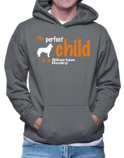 The Perfect Child Is A Siberian Husky Hoodie
