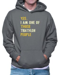 Yes I Am One Of Those Triathlon People Hoodie