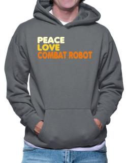Peace , Love And Combat Robot Hoodie