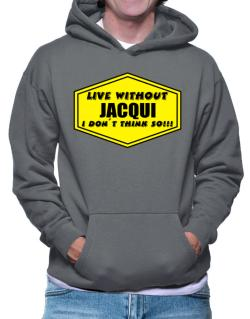 Live Without Jacqui , I Don