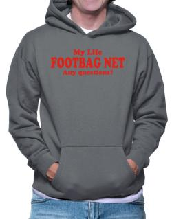 My Life Is Footbag Net ... Any Questions ? Hoodie