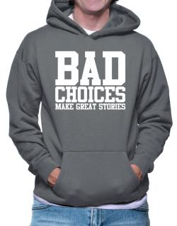 Bad Choices Make Great Stories Hoodie