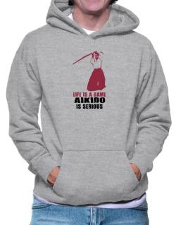 Life Is A Game, Aikido Is Serious Hoodie
