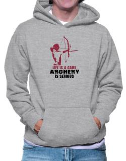 Life Is A Game, Archery Is Serious Hoodie