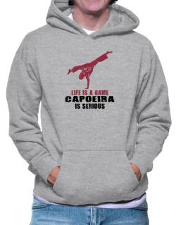 Life Is A Game, Capoeira Is Serious Hoodie